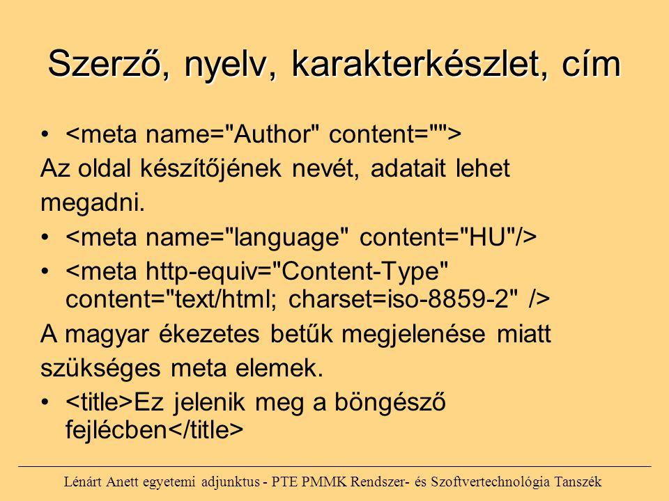 Szerző, nyelv, karakterkészlet, cím Az oldal készítőjének nevét, adatait lehet megadni. A magyar ékezetes betűk megjelenése miatt szükséges meta eleme