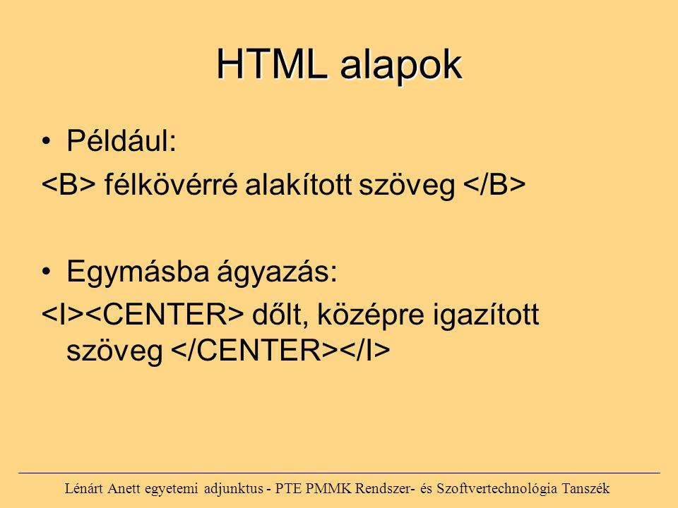 Például: félkövérré alakított szöveg Egymásba ágyazás: dőlt, középre igazított szöveg HTML alapok Lénárt Anett egyetemi adjunktus - PTE PMMK Rendszer-