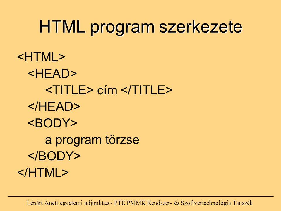 HTML program szerkezete cím a program törzse Lénárt Anett egyetemi adjunktus - PTE PMMK Rendszer- és Szoftvertechnológia Tanszék