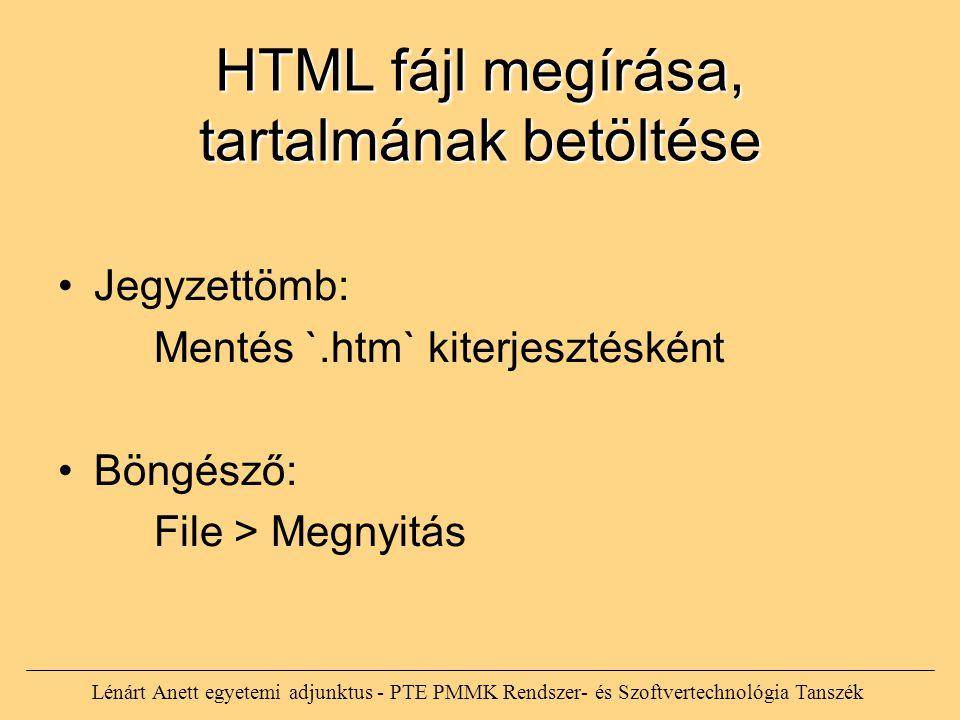 HTML fájl megírása, tartalmának betöltése Jegyzettömb: Mentés `.htm` kiterjesztésként Böngésző: File > Megnyitás Lénárt Anett egyetemi adjunktus - PTE