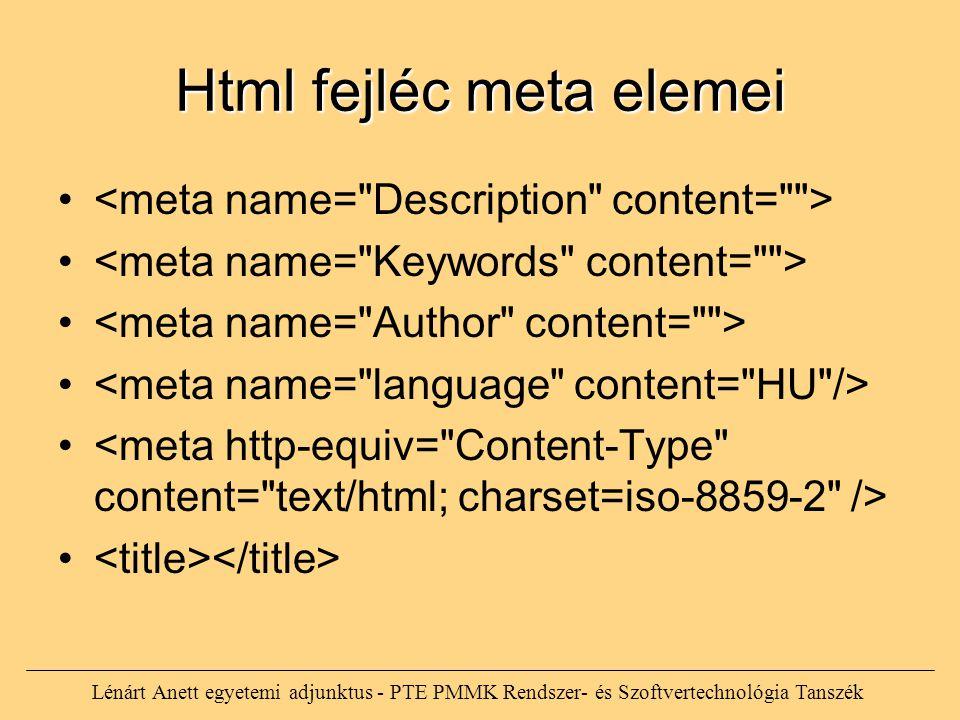 Html fejléc meta elemei Lénárt Anett egyetemi adjunktus - PTE PMMK Rendszer- és Szoftvertechnológia Tanszék