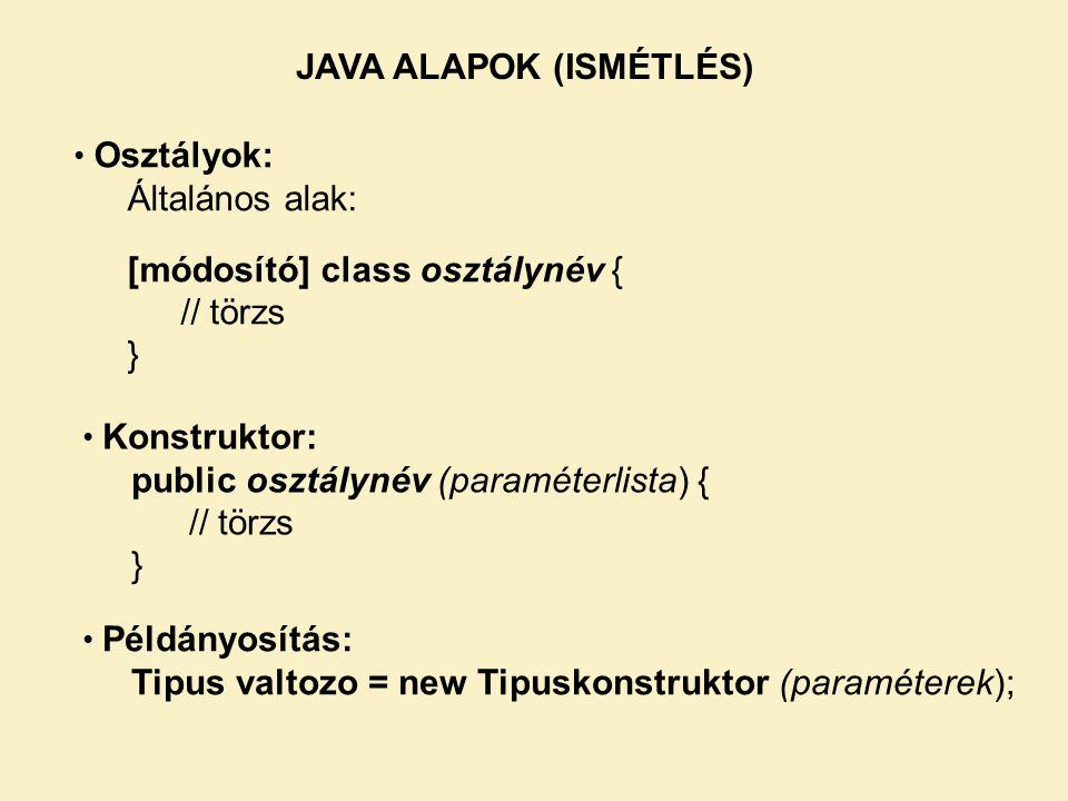 Osztályok: Általános alak: [módosító] class osztálynév { // törzs } Konstruktor: public osztálynév (paraméterlista) { // törzs } Példányosítás: Tipus valtozo = new Tipuskonstruktor (paraméterek);