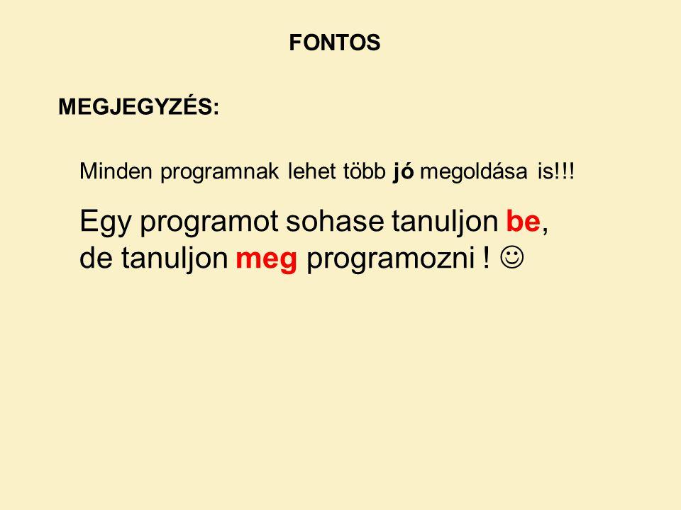 FONTOS MEGJEGYZÉS: Minden programnak lehet több jó megoldása is!!.