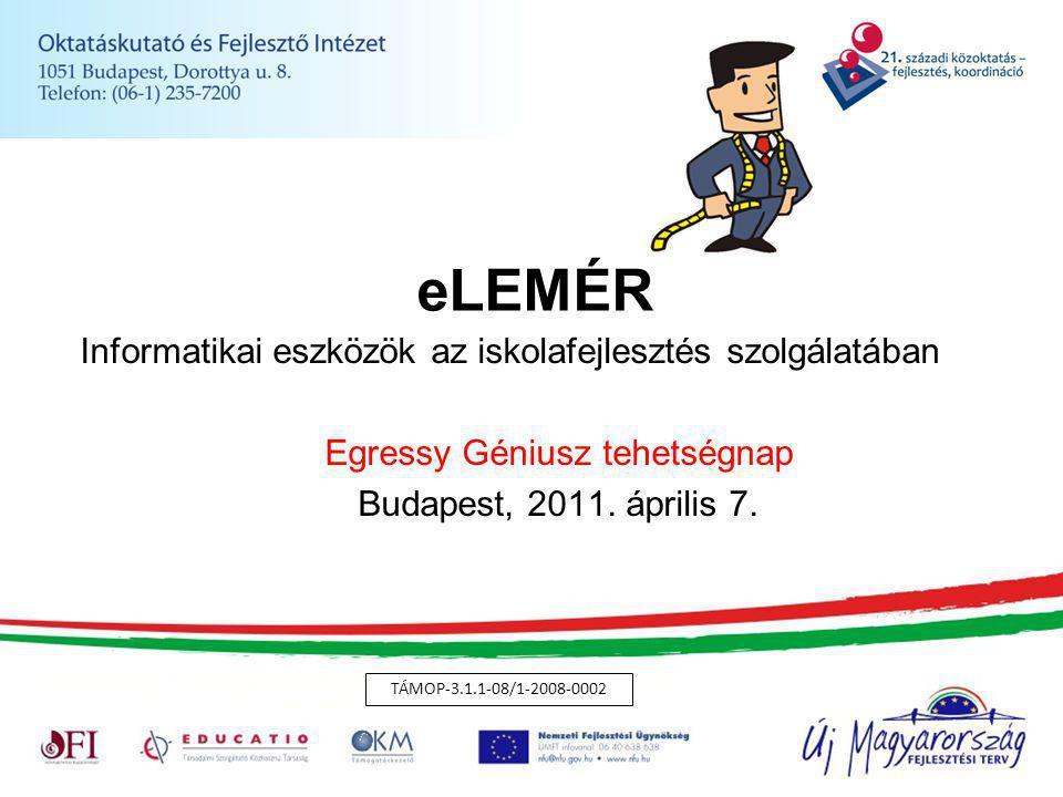 eLEMÉR Informatikai eszközök az iskolafejlesztés szolgálatában Egressy Géniusz tehetségnap Budapest, 2011. április 7. TÁMOP-3.1.1-08/1-2008-0002