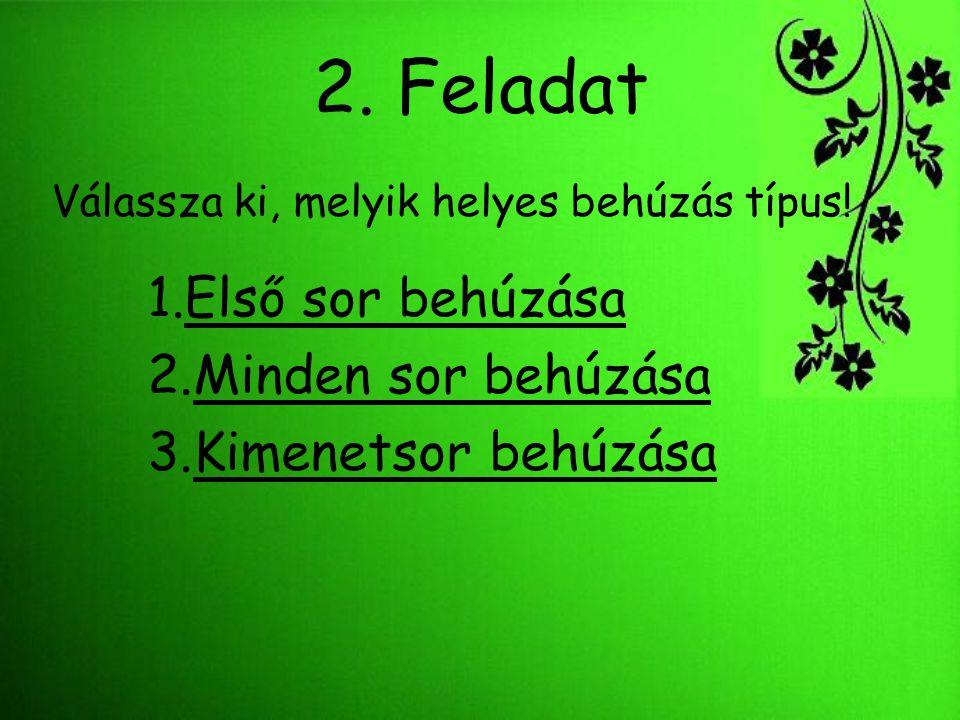 2. Feladat Válassza ki, melyik helyes behúzás típus! 1.Első sor behúzásaElső sor behúzása 2.Minden sor behúzásaMinden sor behúzása 3.Kimenetsor behúzá