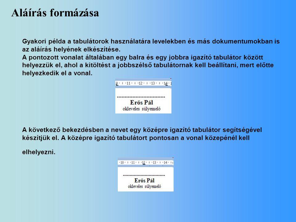 Aláírás formázása Gyakori példa a tabulátorok használatára levelekben és más dokumentumokban is az aláírás helyének elkészítése.