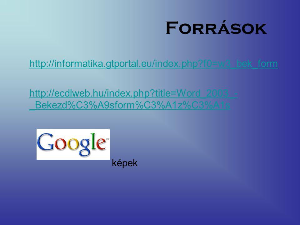Források http://informatika.gtportal.eu/index.php?f0=w3_bek_form http://ecdlweb.hu/index.php?title=Word_2003_- _Bekezd%C3%A9sform%C3%A1z%C3%A1s képek