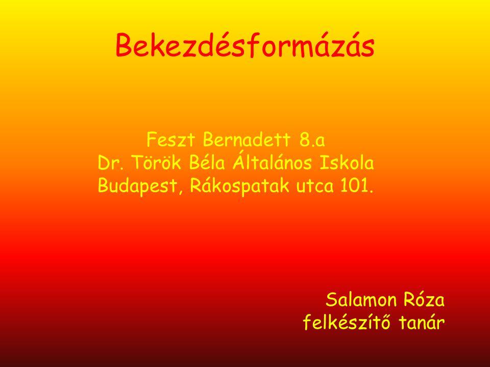 Salamon Róza felkészítő tanár Bekezdésformázás Feszt Bernadett 8.a Dr. Török Béla Általános Iskola Budapest, Rákospatak utca 101.
