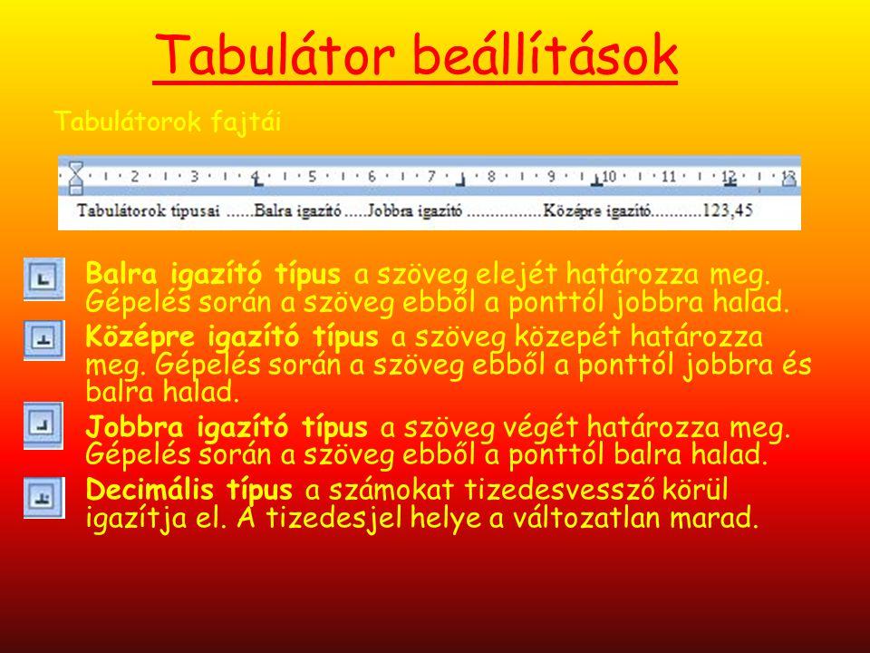 Tabulátor beállítások Tabulátorok fajtái Balra igazító típus a szöveg elejét határozza meg. Gépelés során a szöveg ebből a ponttól jobbra halad. Közép