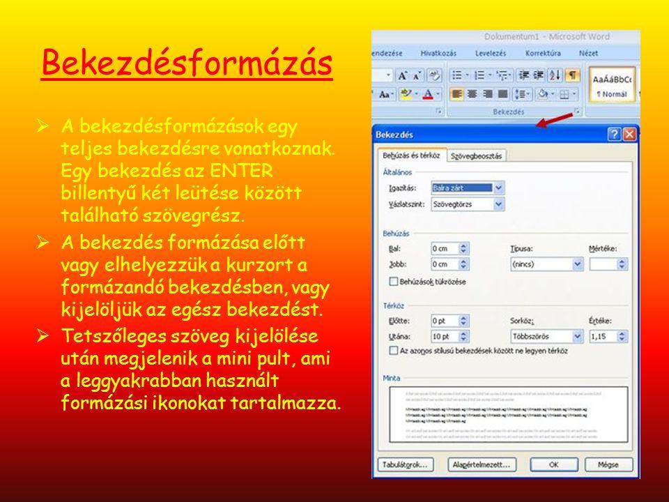 Bekezdésformázás  A bekezdésformázások egy teljes bekezdésre vonatkoznak. Egy bekezdés az ENTER billentyű két leütése között található szövegrész. 