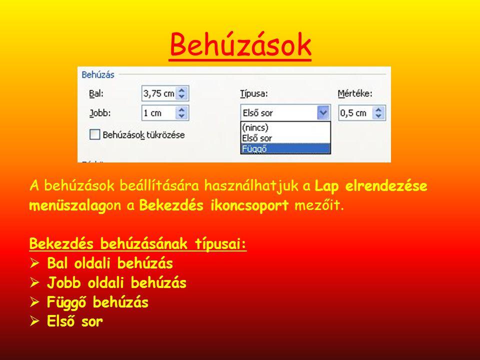 Behúzások A behúzások beállítására használhatjuk a Lap elrendezése menüszalagon a Bekezdés ikoncsoport mezőit. Bekezdés behúzásának típusai:  Bal old
