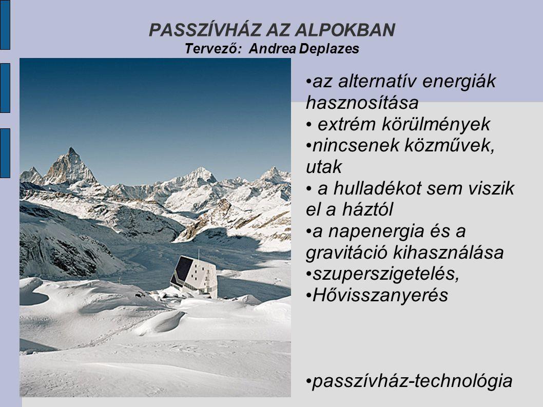 PASSZÍVHÁZ AZ ALPOKBAN Tervező: Andrea Deplazes az alternatív energiák hasznosítása extrém körülmények nincsenek közművek, utak a hulladékot sem viszik el a háztól a napenergia és a gravitáció kihasználása szuperszigetelés, Hővisszanyerés passzívház-technológia