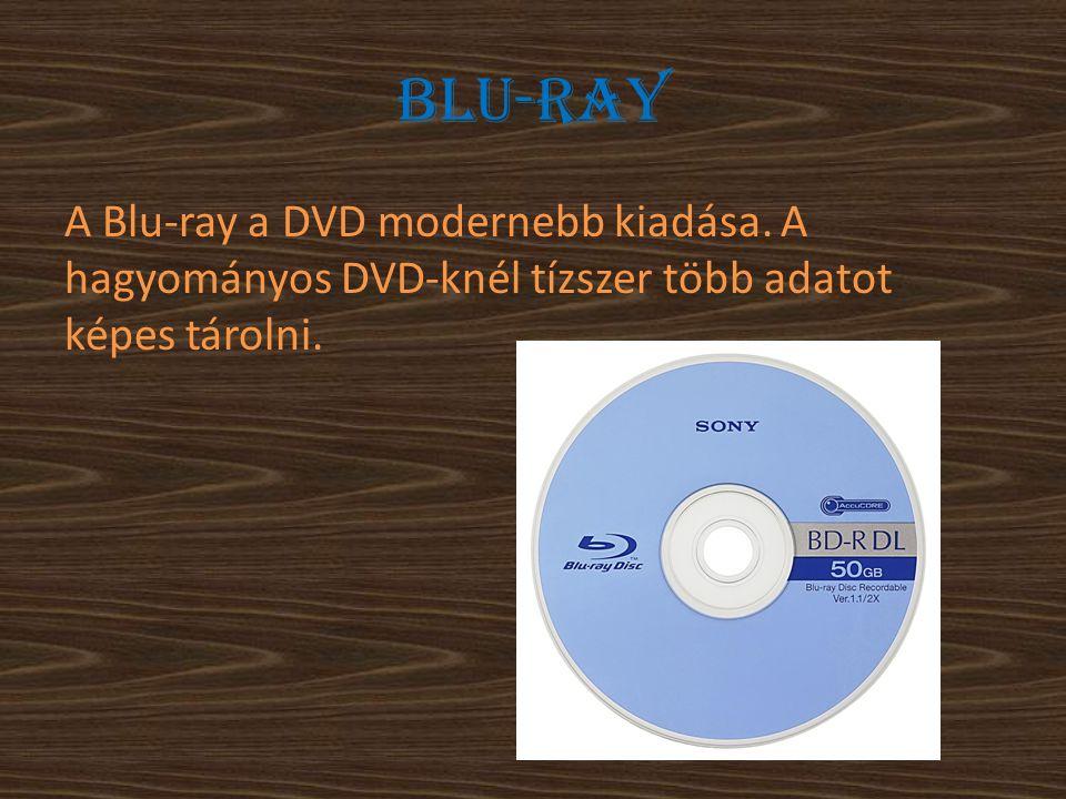 Blu-ray A Blu-ray a DVD modernebb kiadása. A hagyományos DVD-knél tízszer több adatot képes tárolni.