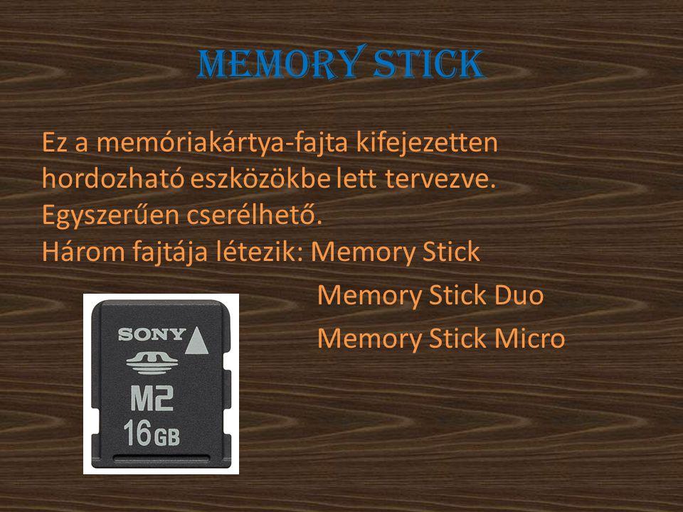 Memory stick Ez a memóriakártya-fajta kifejezetten hordozható eszközökbe lett tervezve. Egyszerűen cserélhető. Három fajtája létezik: Memory Stick Mem