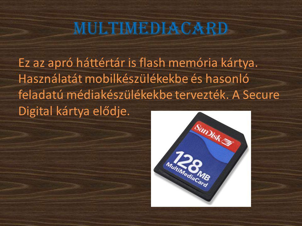 Multimediacard Ez az apró háttértár is flash memória kártya. Használatát mobilkészülékekbe és hasonló feladatú médiakészülékekbe tervezték. A Secure D