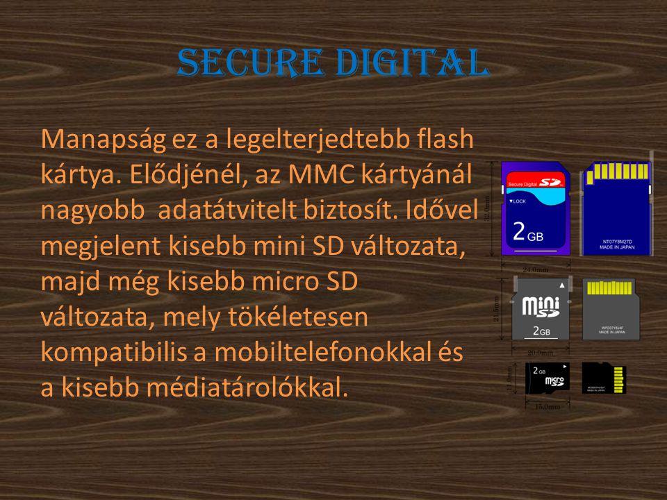 Secure digital Manapság ez a legelterjedtebb flash kártya. Elődjénél, az MMC kártyánál nagyobb adatátvitelt biztosít. Idővel megjelent kisebb mini SD