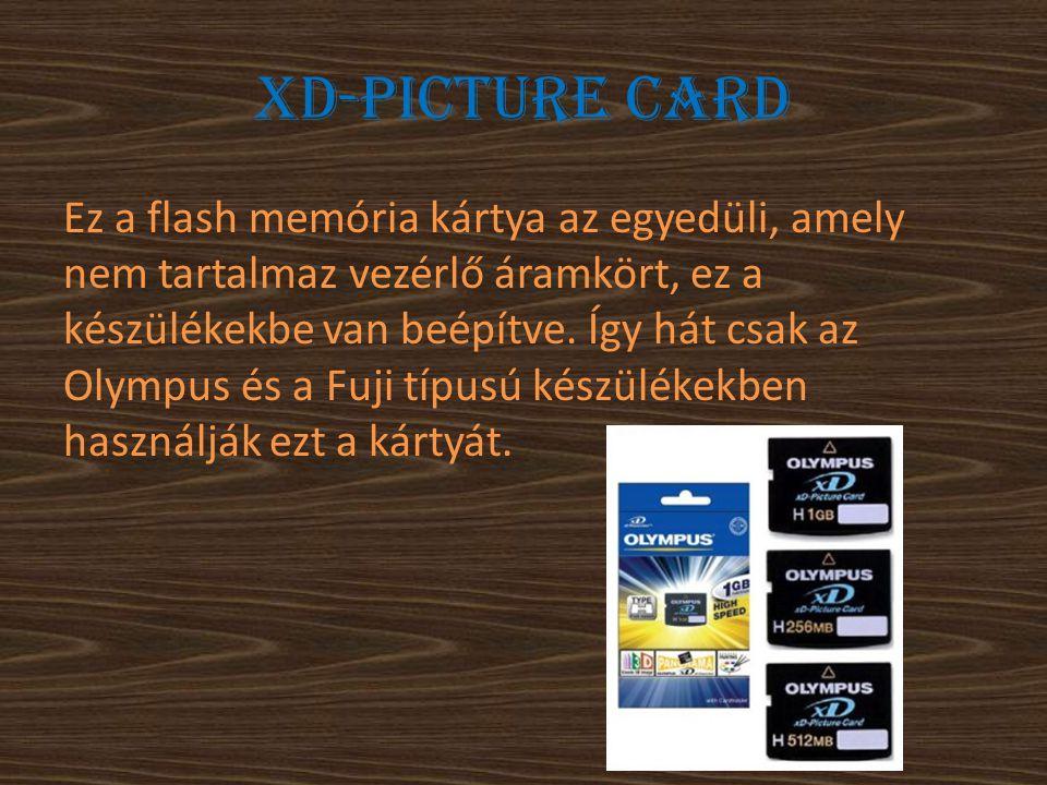 Xd-picture card Ez a flash memória kártya az egyedüli, amely nem tartalmaz vezérlő áramkört, ez a készülékekbe van beépítve. Így hát csak az Olympus é