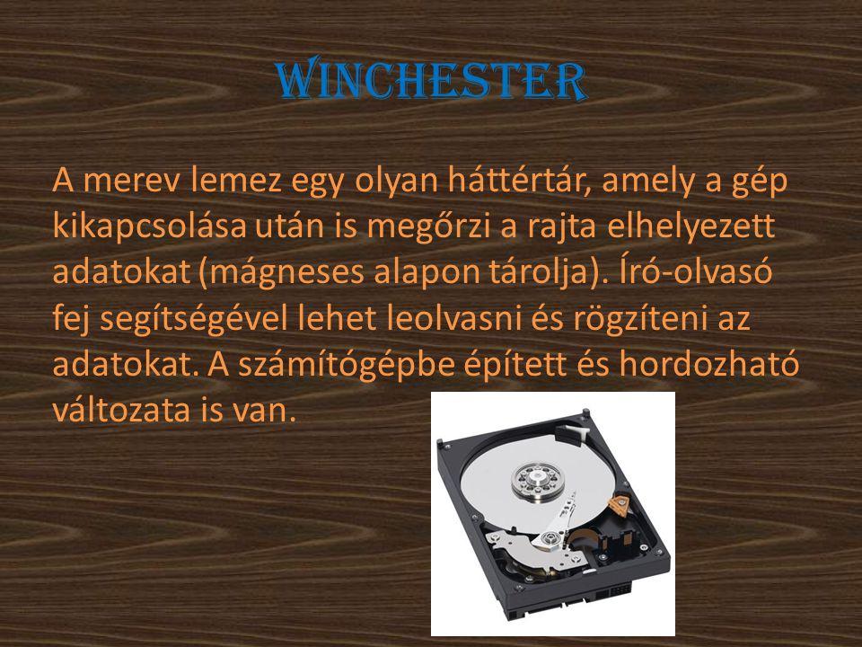 Winchester A merev lemez egy olyan háttértár, amely a gép kikapcsolása után is megőrzi a rajta elhelyezett adatokat (mágneses alapon tárolja). Író-olv