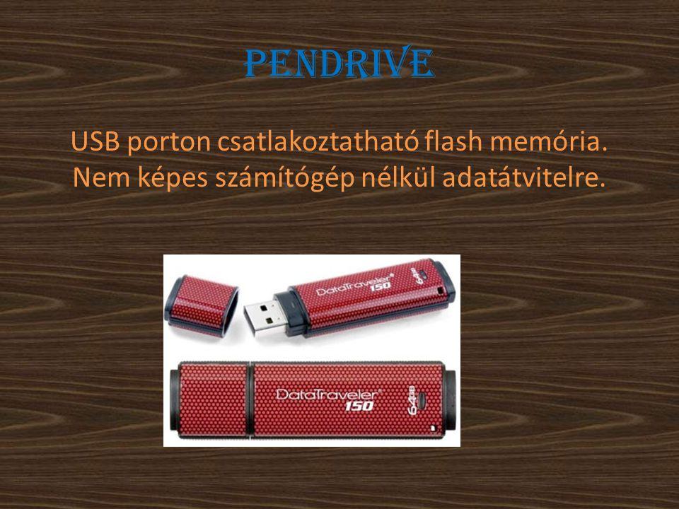 Pendrive USB porton csatlakoztatható flash memória. Nem képes számítógép nélkül adatátvitelre.