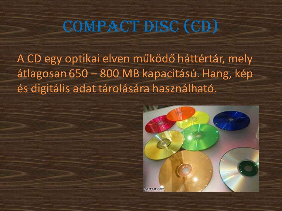 Compact disc (cd) A CD egy optikai elven működő háttértár, mely átlagosan 650 – 800 MB kapacitású. Hang, kép és digitális adat tárolására használható.