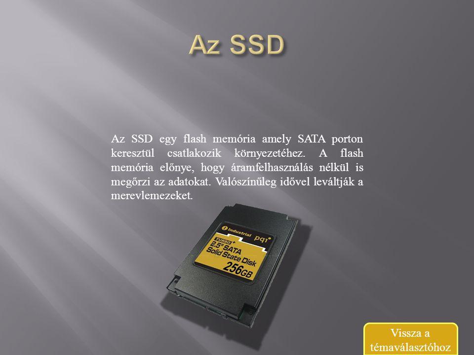 Az SSD egy flash memória amely SATA porton keresztül csatlakozik környezetéhez.