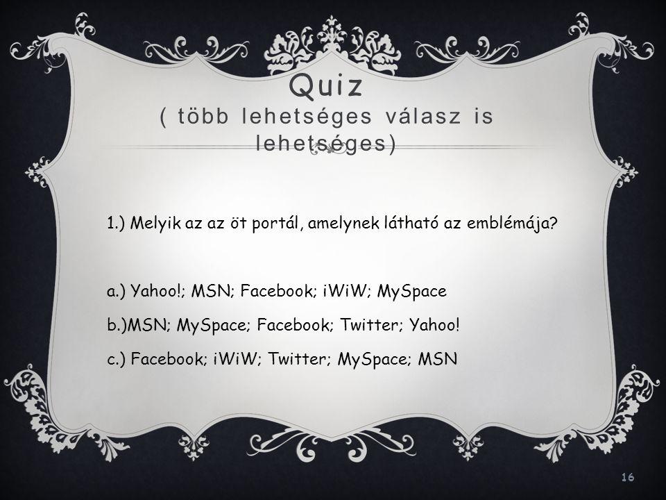 16 Quiz ( több lehetséges válasz is lehetséges) 1.) Melyik az az öt portál, amelynek látható az emblémája? a.) Yahoo!; MSN; Facebook; iWiW; MySpace b.