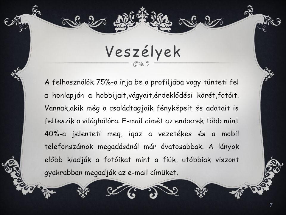 7 Veszélyek A felhasználók 75%-a írja be a profiljába vagy tünteti fel a honlapján a hobbijait,vágyait,érdeklődési körét,fotóit.