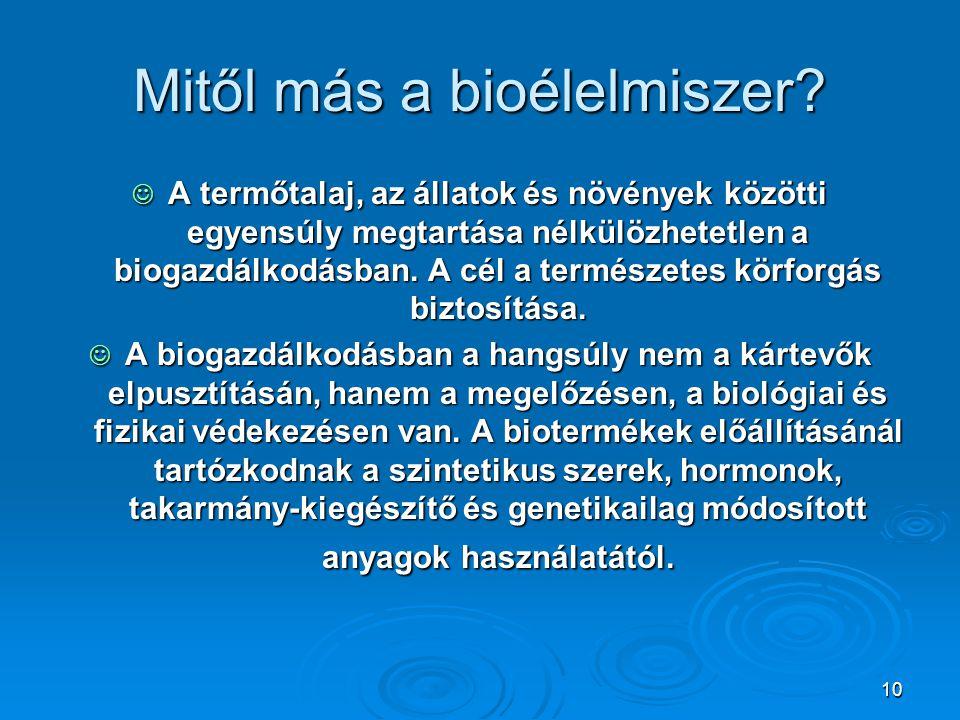 10 Mitől más a bioélelmiszer? A termőtalaj, az állatok és növények közötti egyensúly megtartása nélkülözhetetlen a biogazdálkodásban. A cél a természe