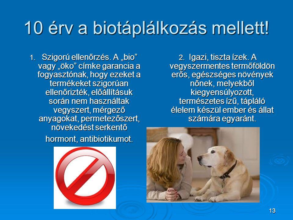 """13 10 érv a biotáplálkozás mellett! 1. Szigorú ellenőrzés. A """"bio"""" vagy """"öko"""" címke garancia a fogyasztónak, hogy ezeket a termékeket szigorúan ellenő"""
