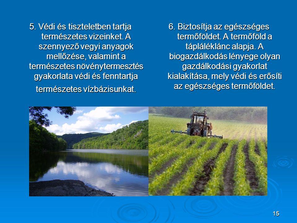 15 5. Védi és tiszteletben tartja természetes vizeinket. A szennyező vegyi anyagok mellőzése, valamint a természetes növénytermesztés gyakorlata védi