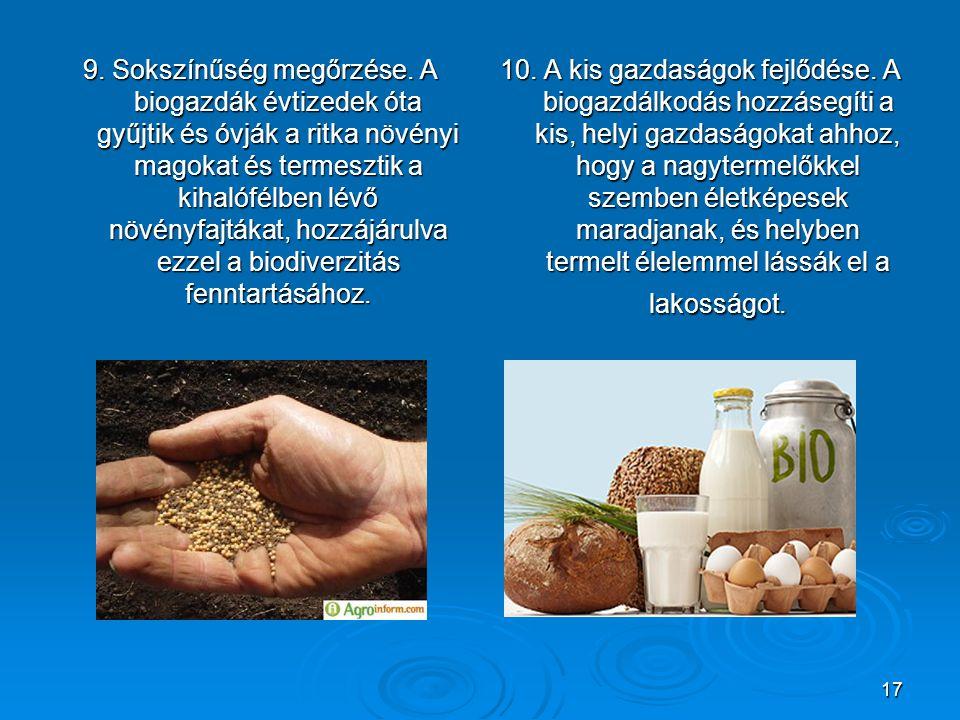 17 9. Sokszínűség megőrzése. A biogazdák évtizedek óta gyűjtik és óvják a ritka növényi magokat és termesztik a kihalófélben lévő növényfajtákat, hozz