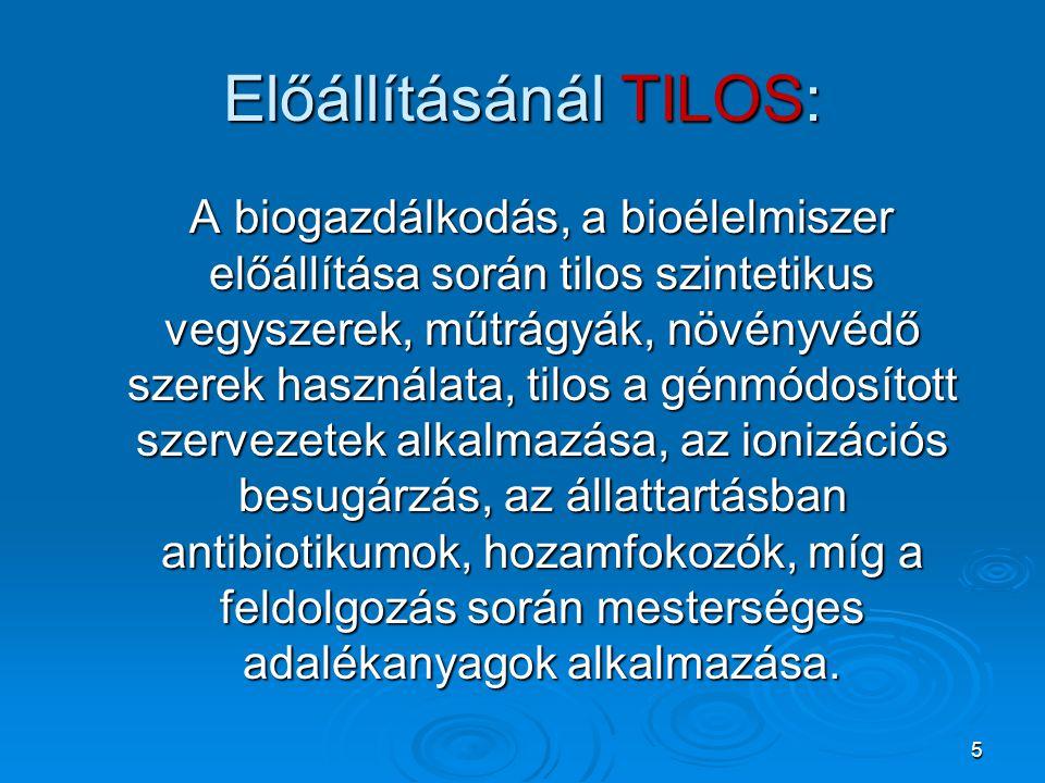 5 Előállításánál TILOS: A biogazdálkodás, a bioélelmiszer előállítása során tilos szintetikus vegyszerek, műtrágyák, növényvédő szerek használata, til