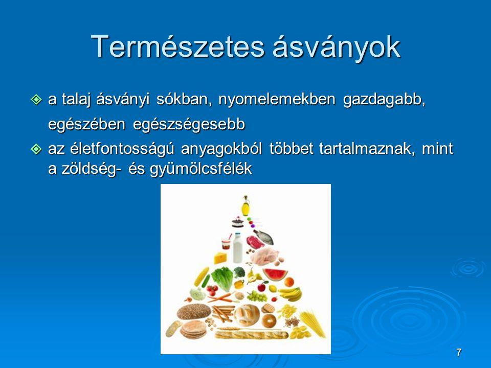 7 Természetes ásványok aaaa talaj ásványi sókban, nyomelemekben gazdagabb, egészében egészségesebb aaaaz életfontosságú anyagokból többet tart