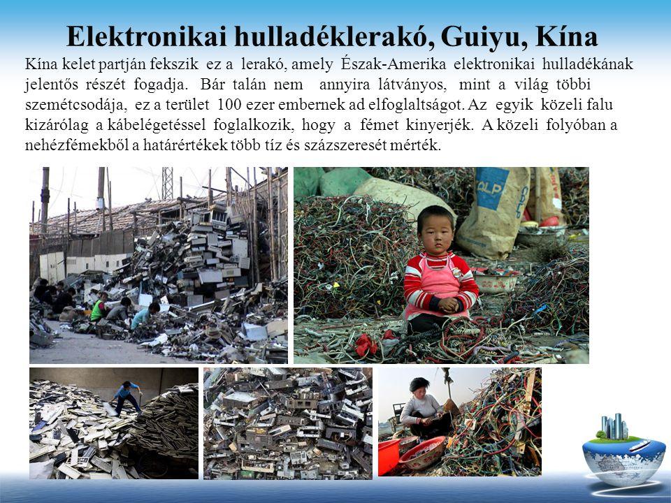 Elektronikai hulladéklerakó, Guiyu, Kína Kína kelet partján fekszik ez a lerakó, amely Észak-Amerika elektronikai hulladékának jelentős részét fogadja