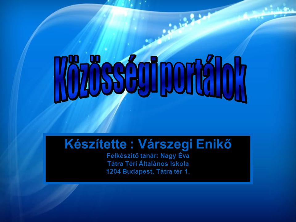 Készítette : Várszegi Enikő Felkészítő tanár: Nagy Éva Tátra Téri Általános Iskola 1204 Budapest, Tátra tér 1.