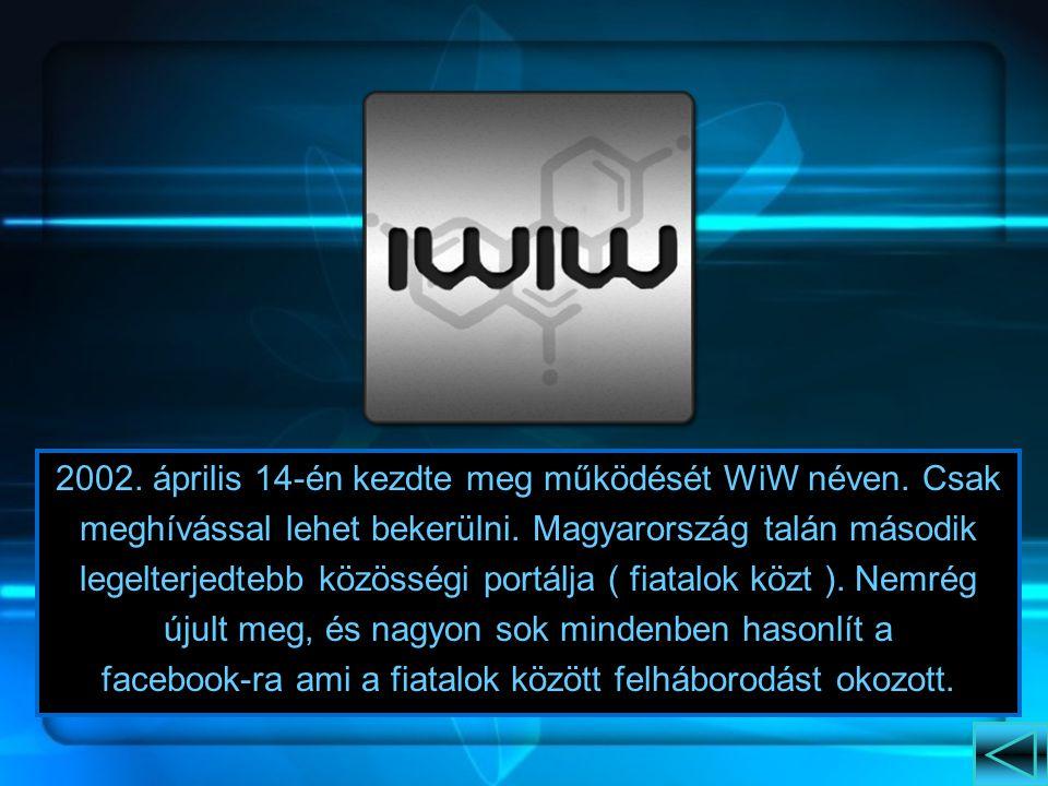 2002.április 14-én kezdte meg működését WiW néven.