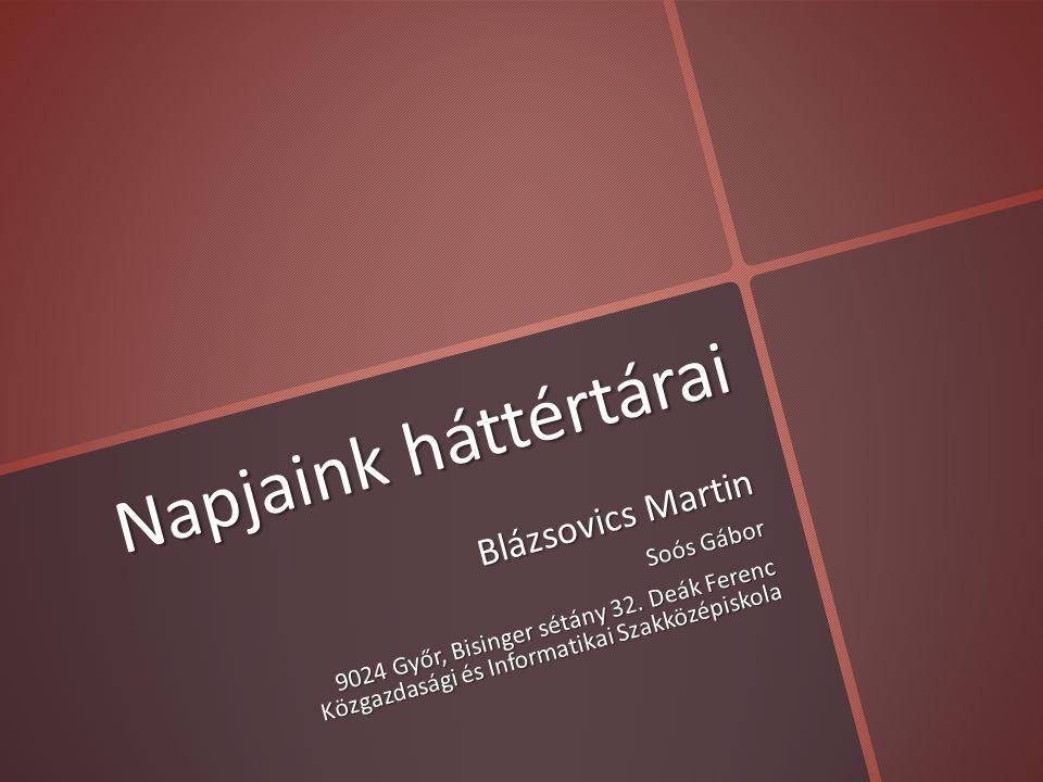 Napjaink háttértárai Blázsovics Martin Soós Gábor 9024 Győr, Bisinger sétány 32.