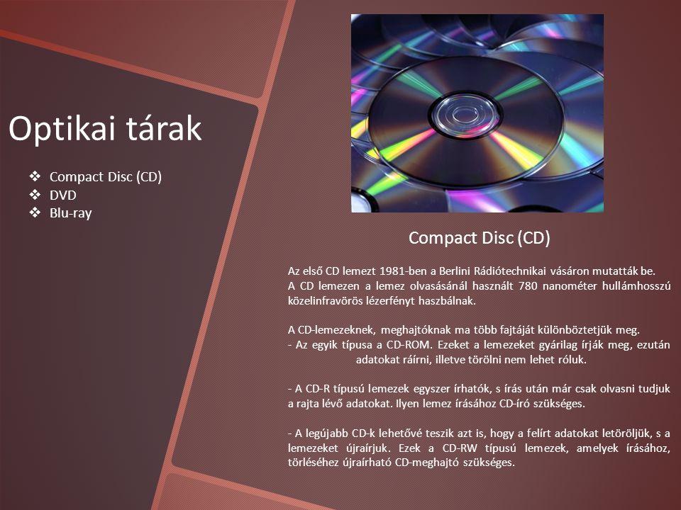 Optikai tárak  Compact Disc (CD)  DVD  Blu-ray Compact Disc (CD) Az első CD lemezt 1981-ben a Berlini Rádiótechnikai vásáron mutatták be.