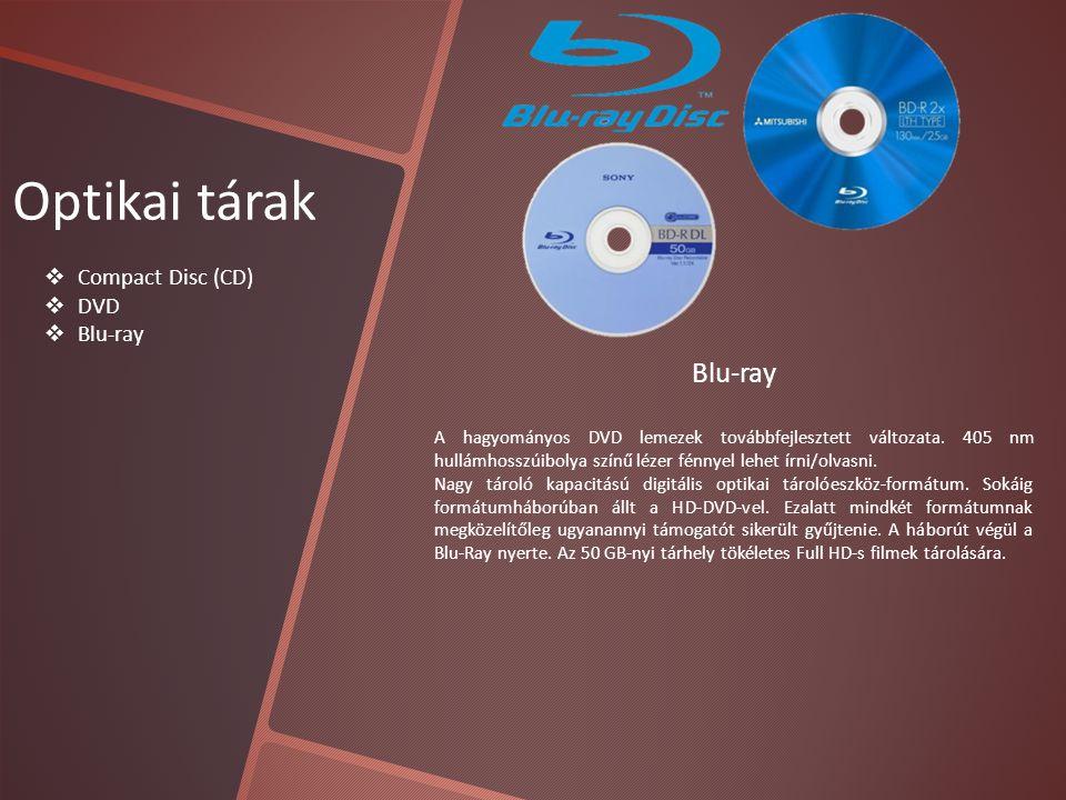 Optikai tárak  Compact Disc (CD)  DVD  Blu-ray Blu-ray A hagyományos DVD lemezek továbbfejlesztett változata.