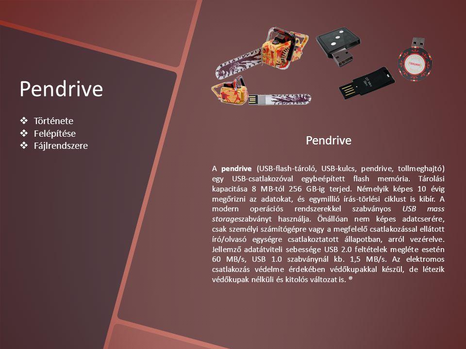 Pendrive  Története  Felépítése  Fájlrendszere Pendrive A pendrive (USB-flash-tároló, USB-kulcs, pendrive, tollmeghajtó) egy USB-csatlakozóval egybeépített flash memória.