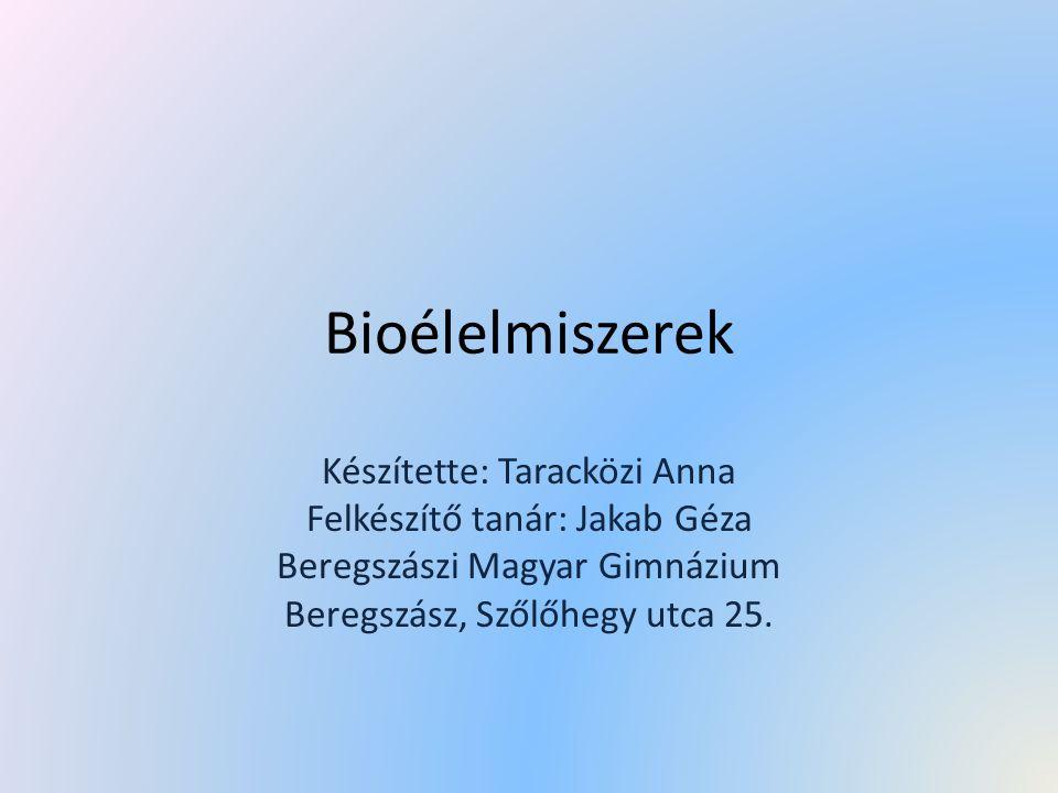 Bioélelmiszerek Készítette: Taracközi Anna Felkészítő tanár: Jakab Géza Beregszászi Magyar Gimnázium Beregszász, Szőlőhegy utca 25.