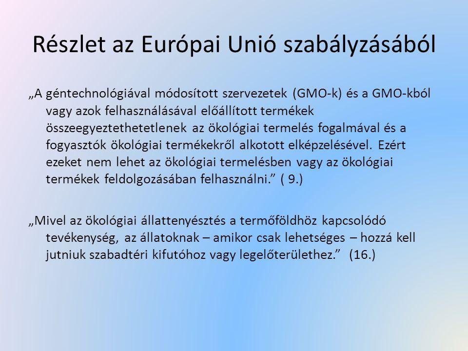 """Részlet az Európai Unió szabályzásából """"A géntechnológiával módosított szervezetek (GMO-k) és a GMO-kból vagy azok felhasználásával előállított termék"""