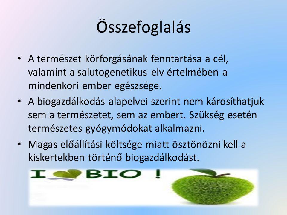 Összefoglalás A természet körforgásának fenntartása a cél, valamint a salutogenetikus elv értelmében a mindenkori ember egészsége. A biogazdálkodás al