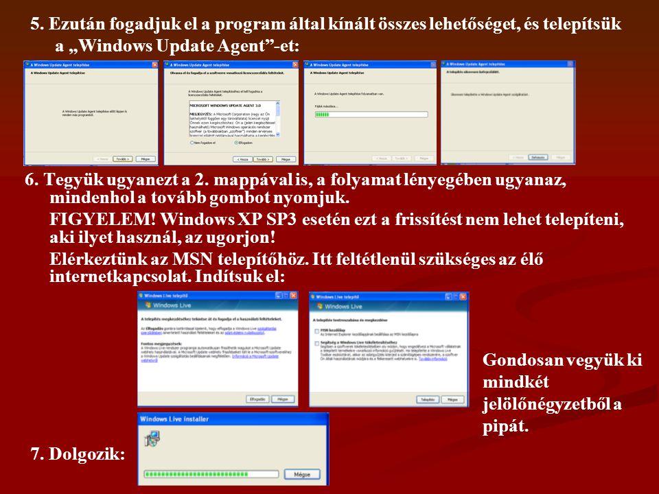 """5. Ezután fogadjuk el a program által kínált összes lehetőséget, és telepítsük a """"Windows Update Agent""""-et: 6. Tegyük ugyanezt a 2. mappával is, a fol"""