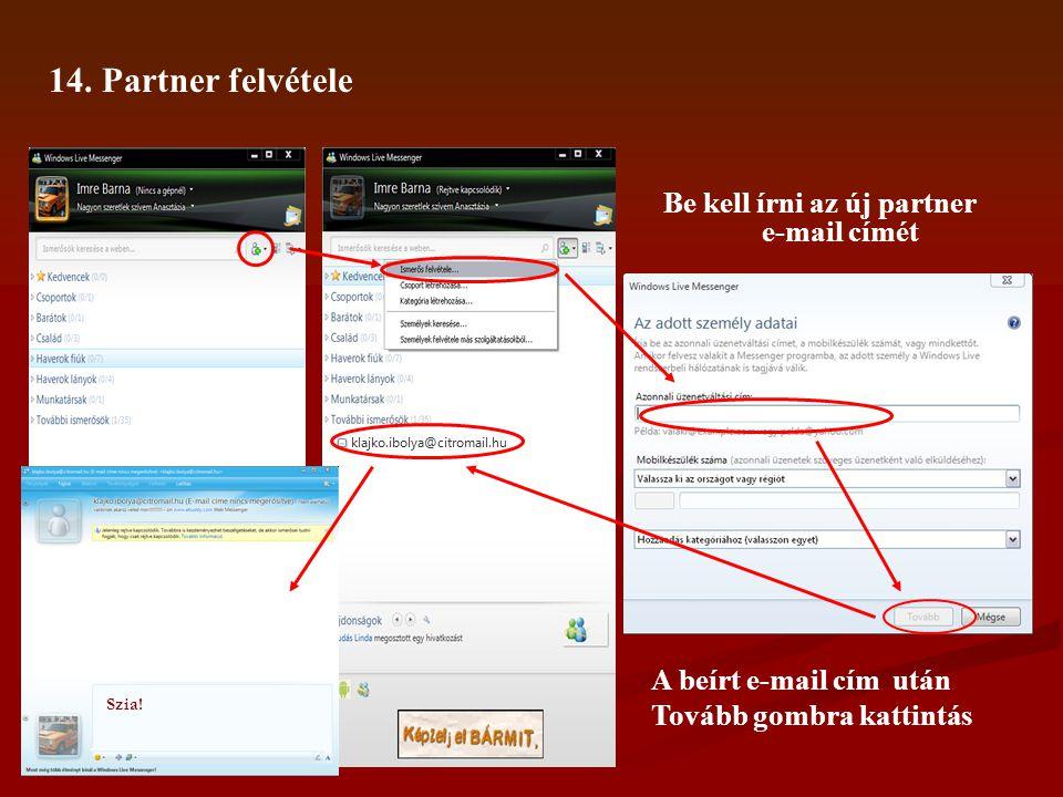 14. Partner felvétele Be kell írni az új partner e-mail címét A beírt e-mail cím után Tovább gombra kattintás Szia!