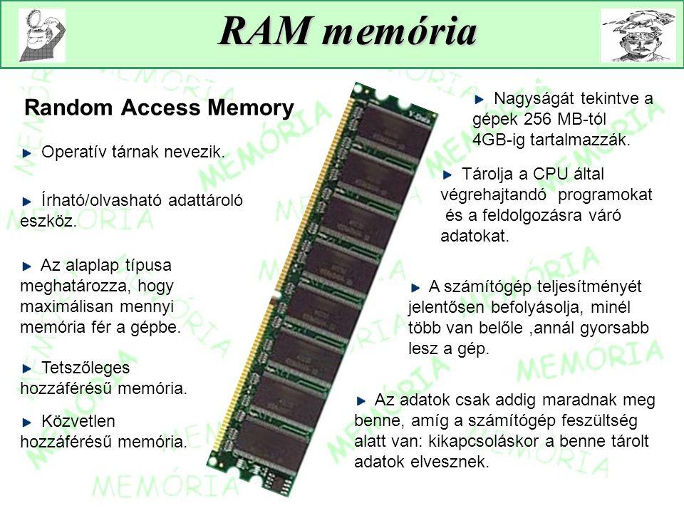 RAM memória Operatív tárnak nevezik. Az adatok csak addig maradnak meg benne, amíg a számítógép feszültség alatt van: kikapcsoláskor a benne tárolt ad