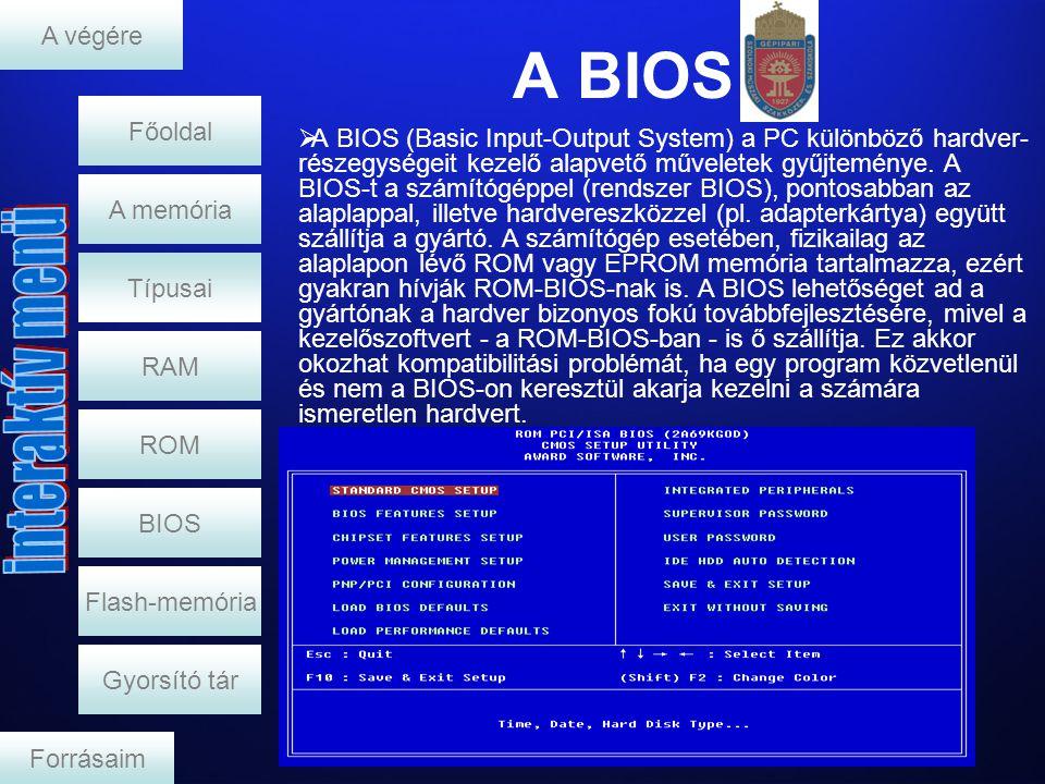 A BIOS RAM A memória  A BIOS (Basic Input-Output System) a PC különböző hardver- részegységeit kezelő alapvető műveletek gyűjteménye. A BIOS-t a szám