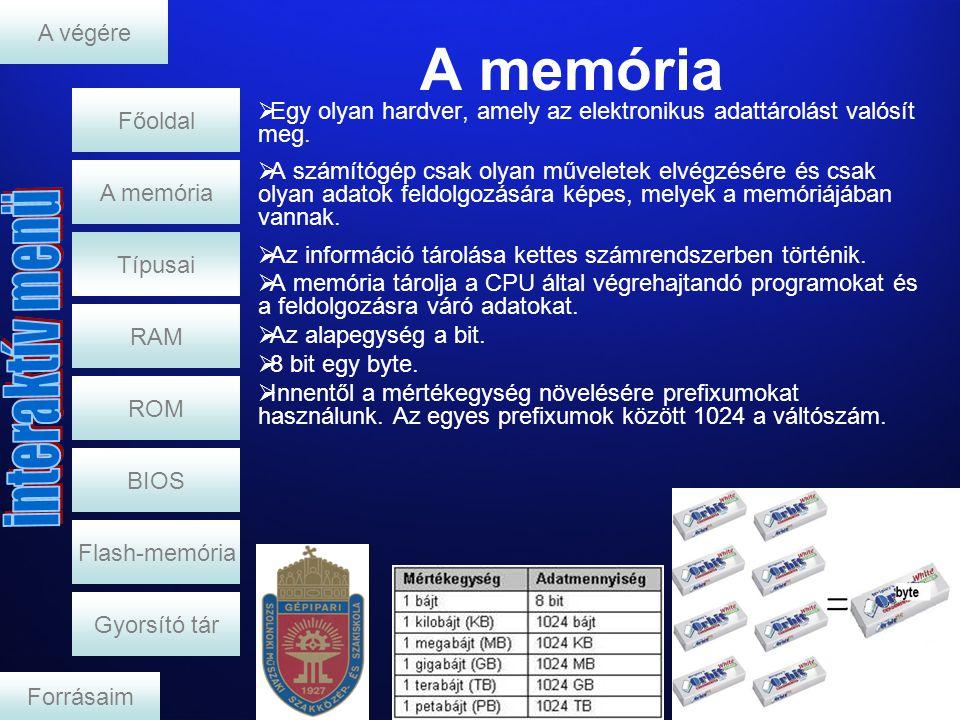 A memóriák típusai RAM A memória  A memóriaelemek rendeltetés szerint két fő csoportra - RAM (Random Access Memory, azaz véletlen elérésű, a processzor által írható-olvasható) és ROM (Read-Only Memory, azaz csak olvasható memória) - oszthatók.