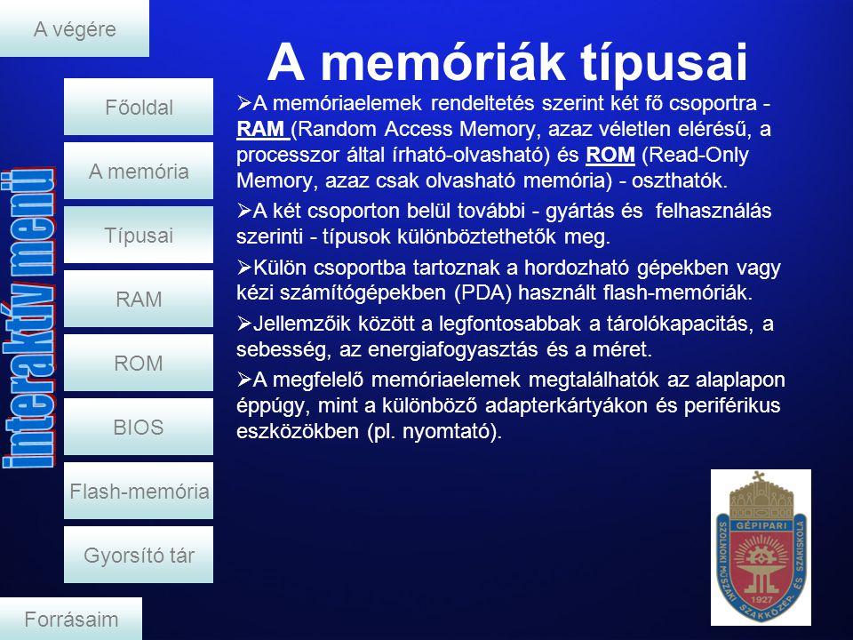A memóriák típusai RAM A memória  A memóriaelemek rendeltetés szerint két fő csoportra - RAM (Random Access Memory, azaz véletlen elérésű, a processz