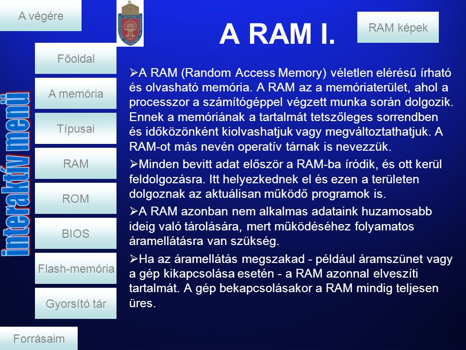 A RAM I.  A RAM (Random Access Memory) véletlen elérésű írható és olvasható memória. A RAM az a memóriaterület, ahol a processzor a számítógéppel vég